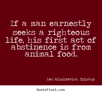 Quote about life - If a man earnestly seeks a righteous life,..