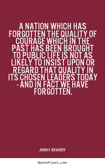 A nation which has forgotten the quality.. John F. Kennedy best life sayings