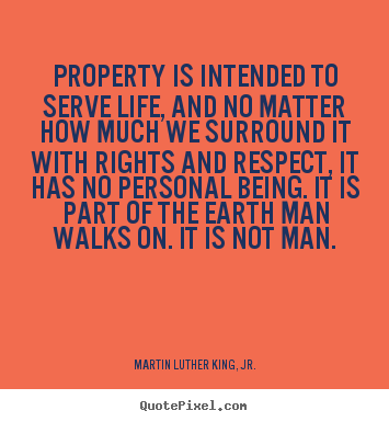 Life quotes - Property is intended to serve life, and no matter how..