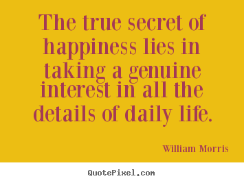 Life quotes - The true secret of happiness lies in taking a genuine..