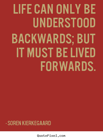Diy picture quotes about life - Life can only be understood backwards; but..