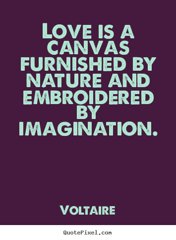 Voltaire picture quote - Love is a canvas furnished by nature and embroidered.. - Life quotes