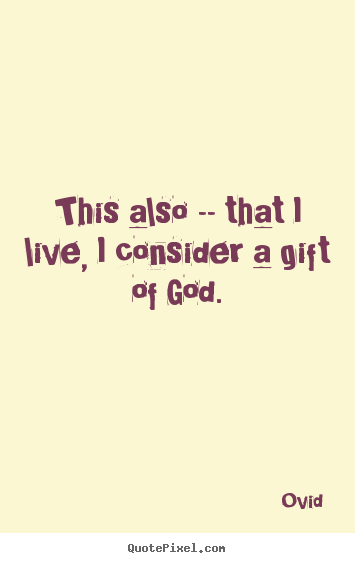 Diy picture quotes about life - This also -- that i live, i consider a gift of god.