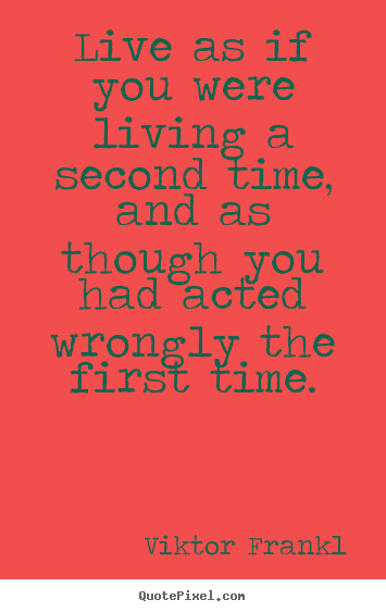 Quotes about life - Live as if you were living a second time, and as..