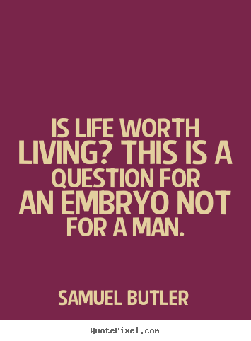Samuel Butler picture quote - Is life worth living? this is a question for an embryo not for.. - Life quote