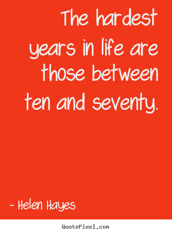 Make custom poster quotes about life - The hardest years in life are those between ten and seventy.