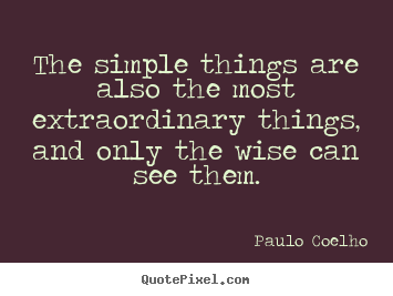 Paulo Coelho picture quotes - The simple things are also the most extraordinary.. - Life quote