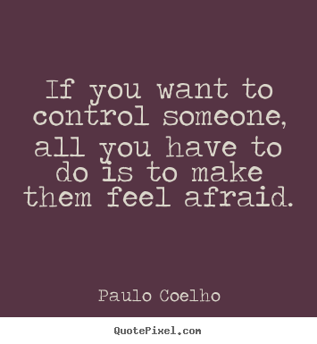 Paulo Coelho picture quotes - If you want to control someone, all you have to do is to make them.. - Life quote