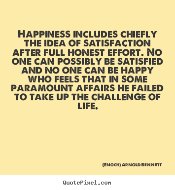 Quotes about life - Happiness includes chiefly the idea of satisfaction..