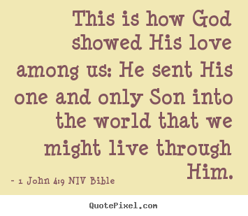 Design custom photo quotes about life - This is how god showed his love among us:..