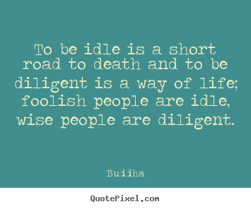 Buddha picture sayings - To be idle is a short road to death and to.. - Life quotes