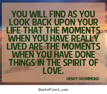 Quote about life - You will find as you look back upon your..