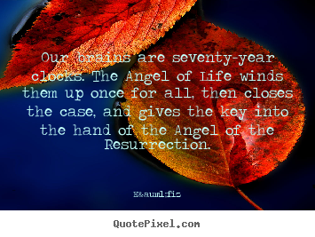 Häfiz picture quotes - Our brains are seventy-year clocks. the angel of life winds.. - Life quote