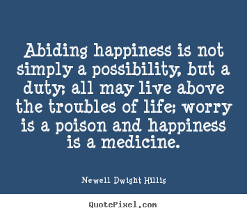 Newell Dwight Hillis picture quotes - Abiding happiness is not simply a possibility, but a duty;.. - Life quotes