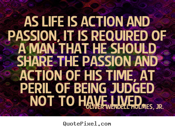 Design custom picture quote about life - As life is action and passion, it is required of a man that he..