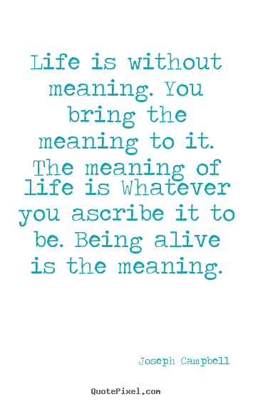 Life quotes - Life is without meaning. you bring the meaning..