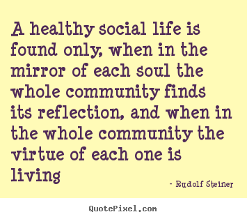 Make personalized image quotes about life - A healthy social life is found only, when in the mirror of each..