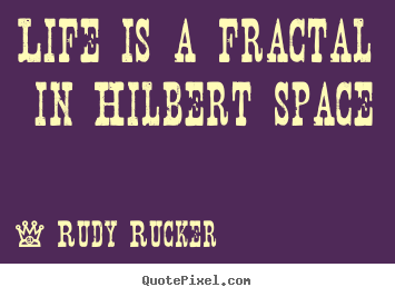 Life sayings - Life is a fractal in hilbert space