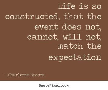 Design your own picture quotes about life - Life is so constructed, that the event does not, cannot,..