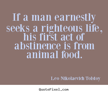 Leo Nikolaevich Tolstoy picture quotes - If a man earnestly seeks a righteous life,.. - Life quotes