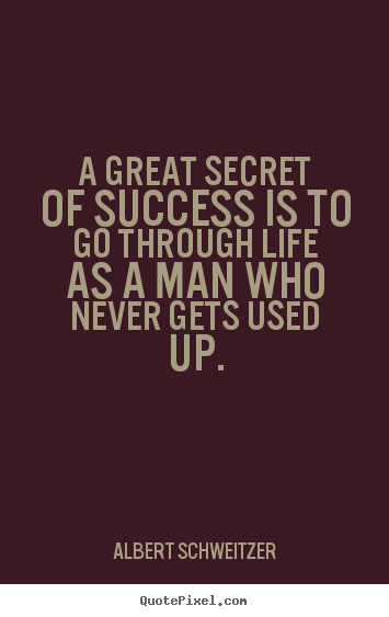 Albert Schweitzer picture quotes - A great secret of success is to go through life as a man who.. - Life quotes