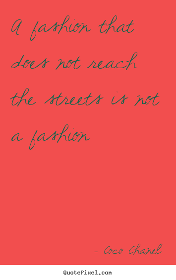 Sayings about life - A fashion that does not reach the streets is not a fashion