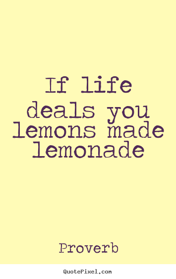 Design picture quote about life - If life deals you lemons made lemonade