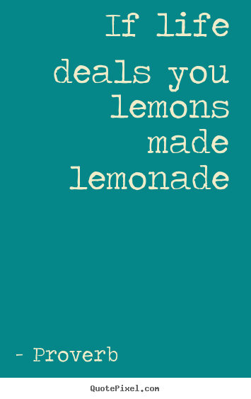 Proverb picture quotes - If life deals you lemons made lemonade - Life sayings