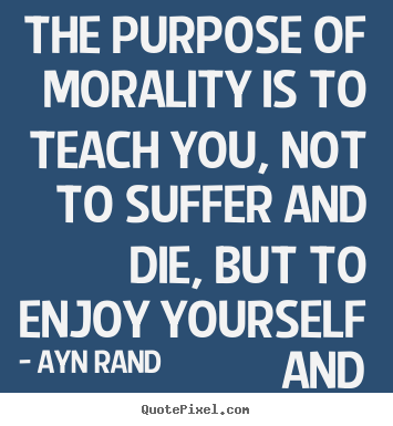 Design custom image quotes about life - The purpose of morality is to teach you, not to..
