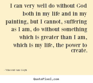 Life quote - I can very well do without god both in my life and in my painting,..