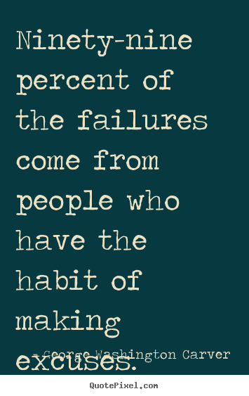 Life quotes - Ninety-nine percent of the failures come from people who have..
