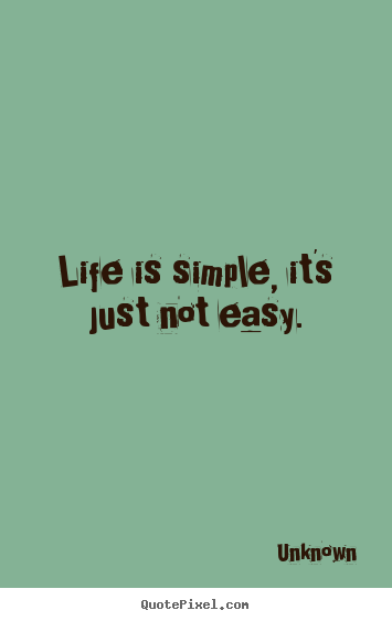 Quotes about life - Life is simple, it's just not easy.