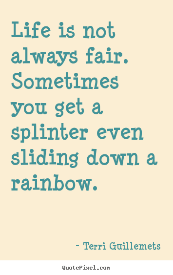 Quote about life - Life is not always fair. sometimes you get a..