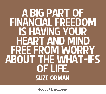 Design pictures sayings about life - A big part of financial freedom is having your heart..