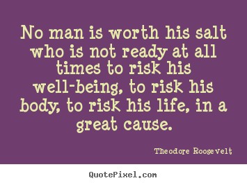 Create your own picture quote about life - No man is worth his salt who is not ready at all times to risk..