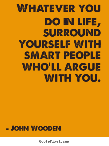 How to design poster quotes about life - Whatever you do in life, surround yourself with smart people..