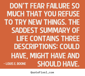 Make personalized picture quote about life - Don't fear failure so much that you refuse..