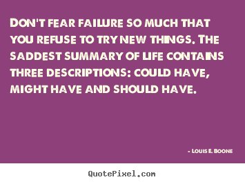 How to design image quote about life - Don't fear failure so much that you refuse to try new..