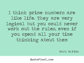 I think prime numbers are like life. they are very.. Mark Haddon top life quote