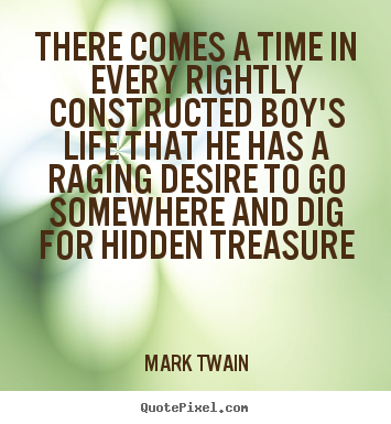 Mark Twain image quote - There comes a time in every rightly constructed boy's life.. - Life quotes
