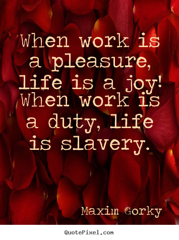 Maxim Gorky pictures sayings - When work is a pleasure, life is a joy! when work is a.. - Life quotes