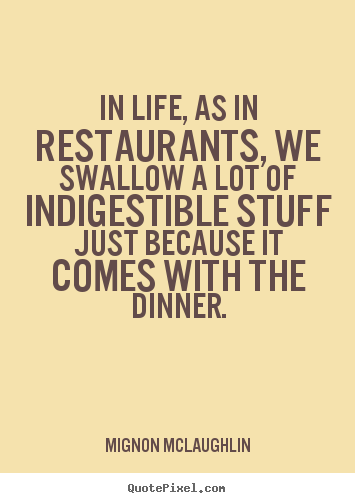 Make personalized picture quotes about life - In life, as in restaurants, we swallow a lot of indigestible..
