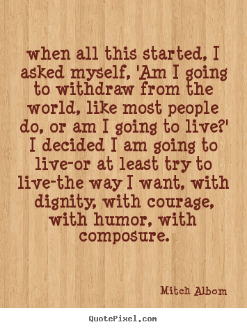 Quotes about life - When all this started, i asked myself, 'am i..