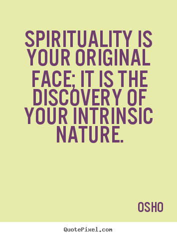 Quotes about life - Spirituality is your original face; it is the discovery of..