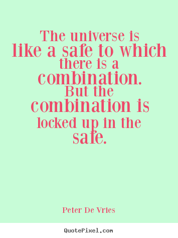Quotes about life - The universe is like a safe to which there is a..