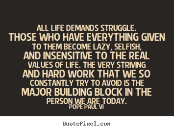 Make poster quotes about life - All life demands struggle. those who have everything..