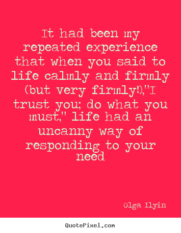 Life quote - It had been my repeated experience that when you said..