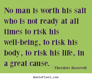 Create your own photo quote about life - No man is worth his salt who is not ready at all..