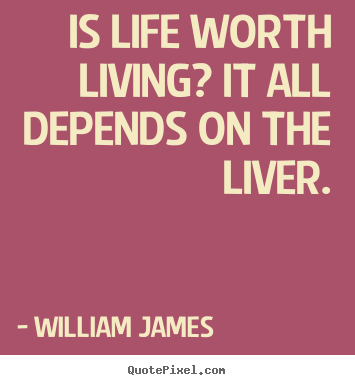 Life quote - Is life worth living? it all depends on the liver.