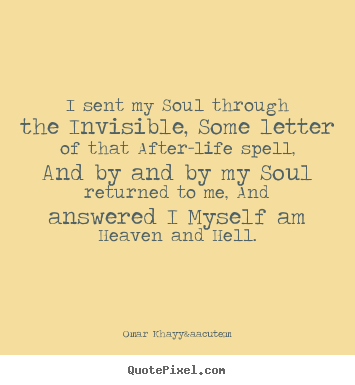 Customize picture quotes about life - I sent my soul through the invisible, some letter..